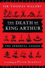 The Death of King Arthur : The Immortal Legend - Sir Thomas Malory
