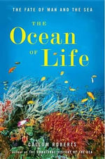 The Ocean of Life : The Fate of Man and the Sea - Callum Roberts
