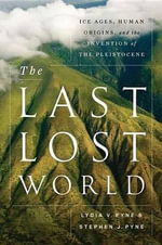 The Last Lost World : Ice Ages, Human Origins, and the Invention of the Pleistocene - Lydia V Pyne