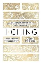 I Ching : The Essential Translation of the Ancient Chinese Oracle and Book of Wisdom - John Minford