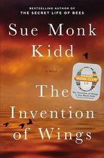The Invention of Wings : Oprah's Book Club 2.0 Pick - Sue Monk Kidd