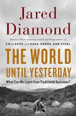 The World Until Yesterday : What Can We Learn from Traditional Societies? - Jared M. Diamond
