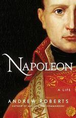 Napoleon : A Life - Andrew Roberts