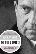 The Nixon Defense : What He Knew and When He Knew it - John W. Dean