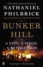 Bunker Hill : A City, a Siege, a Revolution - Nathaniel Philbrick