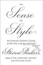 The Sense of Style : The Thinking Person's Guide to Writing in the 21st Century - Johnstone Family Professor of Psychology Steven Pinker