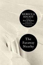 The Faraway Nearby : Writers and Their Families - Rebecca Solnit