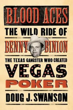 Blood Aces : The Wild Ride of Benny Binion, the Texas Gangster Who Created Vegas Poker - Doug Swanson