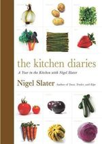 The Kitchen Diaries : A Year in the Kitchen with Nigel Slater - Nigel Slater