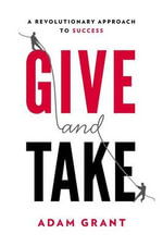 Give and Take : A Revolutionary Approach to Success - Adam M Grant