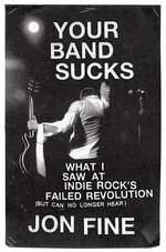 Your Band Sucks : What I Saw at Indie Rock's Failed Revolution (But Can No Longer Hear) - Jon Fine