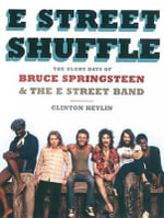 E Street Shuffle : The Glory Days of Bruce Springsteen & the E Street Band - Clinton Heylin