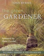 Green Gardener :  Sustainable Gardening in Your Own Backyard - Josh Byrne