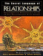 The Secret Language of Relationships : Your Complete Personology Guide to Any Relationship With Anyone - Gary Goldschneider