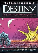 The Secret Language of Destiny : A Personology Guide to Finding Your Life Purpose - Gary Goldschneider