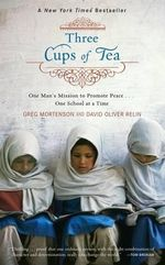 Three Cups of Tea : One Man's Mission to Promote Peace...One School at a Time - Greg Mortenson