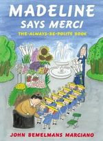Madeline Says Merci : The Always Be Polite Book - John Bemelmans Marciano