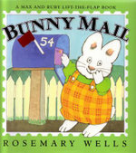Bunny Mail : A Max & Ruby Lift the Flap Book - Rosemary Wells