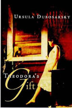 Theodora's Gift - Ursula Dubosarsky