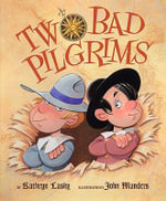 Two Bad Pilgrims : A Day in the Life of Tomorrow's Kids - Kathryn Lasky