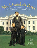 Mr. Lincoln's Boys : Being the Mostly True Adventures of Abraham Lincoln's Trouble-Making Sons, Tad and Willie - Staton Rabin