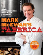 Fabbrica : Great Italian Recipes Made Easy for Home - Mark McEwan
