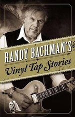 Randy Bachman's Vinyl Tap Stories - Randy Bachman