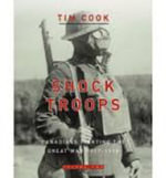 Shock Troops : Canadians Fighting the Great War, 1917-1918 - Tim Cook