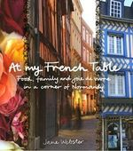 At My French Table : Food, Family and Joie de Vivre in a Corner of Normandy :  Food, Family and Joie de Vivre in a Corner of Normandy - Jane Webster