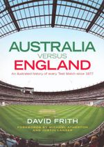 Australia Versus England  : A Illustratred History of Every Test Match Since 1877 - David Frith