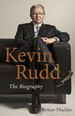 Kevin Rudd : The Biography - Robert Macklin