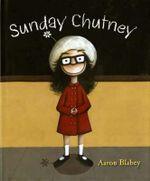 Sunday Chutney - Aaron Blabey