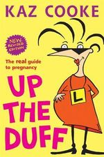Up the Duff : The Real Guide to Pregnancy - Kaz Cooke