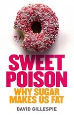 Sweet Poison : Why Sugar Makes Us Fat - David Gillespie