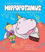 Hooray! There's a Hippopotamus on Our Roof Having a Birthday Party - Hazel Edwards