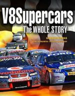 V8 Supercars : The Whole Story - Gordon Lomas