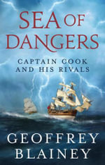Sea of Dangers : Captain Cook and His Rivals - Geoffrey Blainey