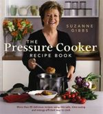 Pressure Cooker Recipe Book : More than 80 delicious recipes using   this safe, time-saving and energy-efficient way to cook The - Suzanne Gibbs