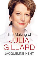 The Making Of Julia Gillard - Jacqueline Kent