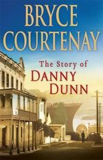 The Story Of Danny Dunn - Bryce Courtenay