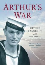 Arthur's War : The Only Easy Day Was Yesterday - Arthur Bancroft