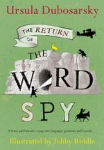 The Return of the Word Spy : A funny and fantastic voyage into language, grammar and beyond... - Ursula Dubosarsky