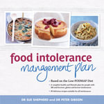 The Food Intolerance Management Plan : Based On The Low-Fodmap Diet. Complete Health And Lifestyle Plan For People With IBS And Fructose, Gluten And Lactose Intolerances. 80 Delicious Recipes Suitable For All Intolerances - Dr Sue Shepherd