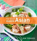 The Great Aussie Asian Cookbook - Kim Terakes
