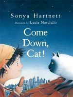 Come Down, Cat! : CBCA's Notable Australian Early Childhood Book 2012 - Sonya Hartnett