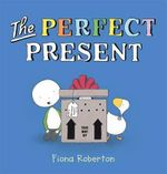 The Perfect Present - Fiona Roberton