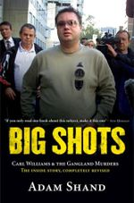 Big Shots : The Chilling Inside Story of Carl Williams and The Gangland  Wars : Carl Williams & the Gangland Murders - The Inside Story, Completely Revised - Adam Shand