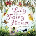 Lily and the Fairy House - Jane Tanner