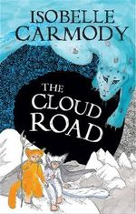 The Cloud Road : The Kingdom of the Lost : Book 2 - Isobelle Carmody