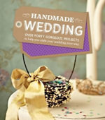 Handmade Wedding : Over Forty Gorgeous Projects to Help You Style Your Wedding Your Way - Anon